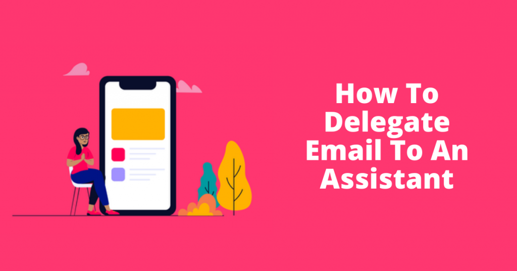 How To Delegate Email To An Assistant